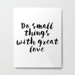 Inspirational Quote,Motivational Print,Do Small Things With Great Love,Office Decor,Life Quote,Posit Metal Print