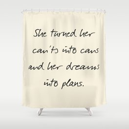 Message to strong women, inspiration, motivation, for dreams, strenght, hard times, plans Shower Curtain