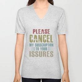 please cancel my subscription to your issuers Unisex V-Neck