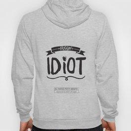 Friggin' Idiot Hoody