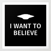 i want to believe Art Prints featuring I want to believe by Fabian Bross
