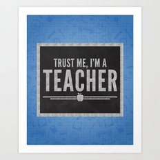 Trust Me Teacher Quote Art Print