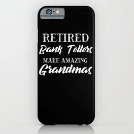 Retired Bank Tellers Make Amazing Grandmas iPhone Case