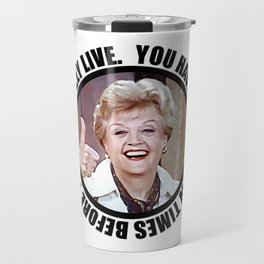Jessica Fletcher quotes Charles Bukowski: You have to die a few times before you can really live. Travel Mug