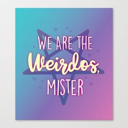 We are the Weirdos, Mister Canvas Print