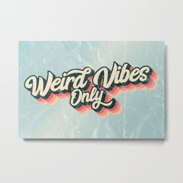Weird Vibes Only Metal Print