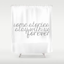 Some Stories Stay With Us Forever Shower Curtain
