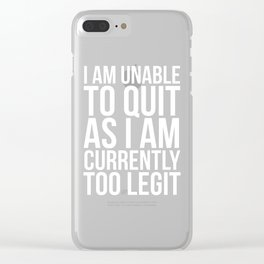 Unable To Quit Too Legit (Black & White) Clear iPhone Case
