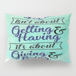 Life isn't about getting and having Inspirational Motivational Quotes Design Pillow Sham