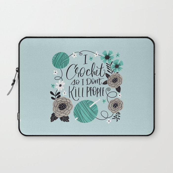 I Crochet So I Don't Kill People Laptop Sleeve