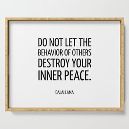 Do not let the behavior of others destroy your inner peace. ― Dalai Lama - Zen Quote Serving Tray