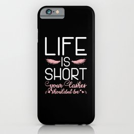 Life Is Short Your Lashes Shouldn't Be For Makeup Artists iPhone Case