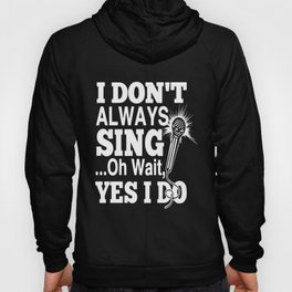 i do not always sing oh wait yes i do good voice pic phone music guitar Hoody