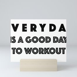 Everyday Is A Good Day to Workout Mini Art Print