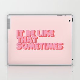 It Be Like That Sometimes - Pink Laptop & iPad Skin