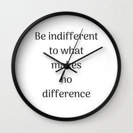 Empowering Quotes - Be indifferent to what makes no difference Wall Clock