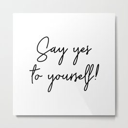 Say Yes To Yourself Quote Metal Print