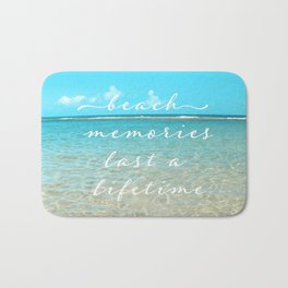 Beach memories last a life time Bath Mat
