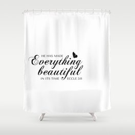 Eccle 3:11 He has made everything beautiful in its time.Christian Bible Verse Shower Curtain