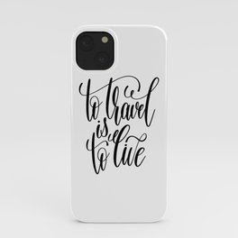 To Travel Is To Live iPhone Case