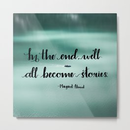 We'll All Become Stories Metal Print