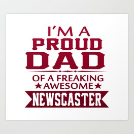 I'M A PROUD NEWSCASTER'S DAD Art Print