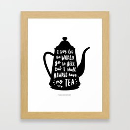 I Say Let the World Go to Hell But I Shall Always Have My Tea Black and White kitchen home decor Framed Art Print
