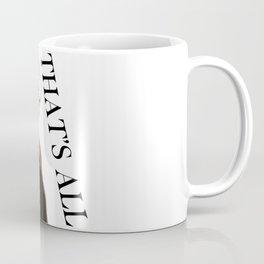 That's All Coffee Mug