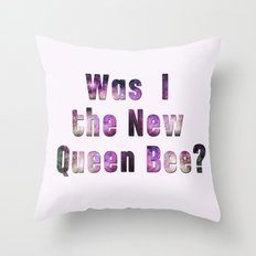 Was I the new QUEEN BEE? Quote from the movie Mean Girls Throw Pillow