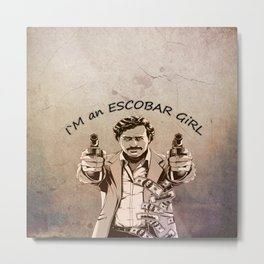 I`m an ESCOBAR GiRL Metal Print
