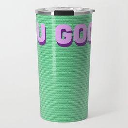 You Good, Keep Going. Travel Mug