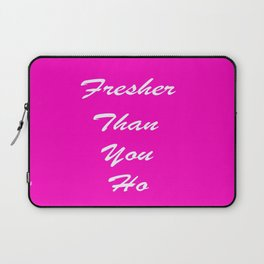 fresher than YOU. Laptop Sleeve