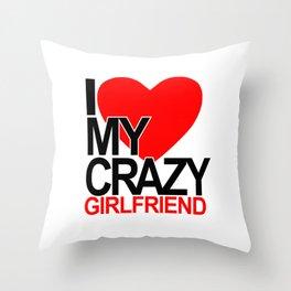 I love my crazy girlfriend Throw Pillow