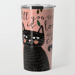 ALL YOU NEED IS LOVE AND A CAT Travel Mug
