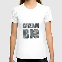 Dream big. Quote. T-shirt