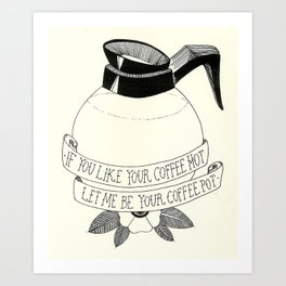 If You Like Your Coffee Hot... Art Print