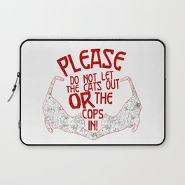 Please Don't Let The Cats Out Or The Cops In! Laptop Sleeve