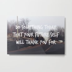 Do something today that your future self will thank you for. Metal Print