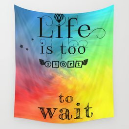 Life is too short to wait Wall Tapestry