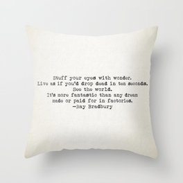 """""""Stuff your eyes with wonder. Live as if you'd drop dead in ten seconds."""" -Ray Bradbury Throw Pillow"""