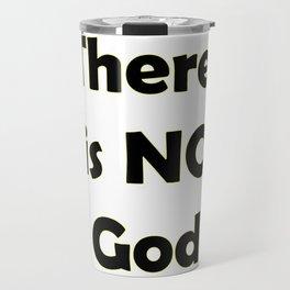 There Is No god Travel Mug