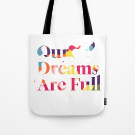 Our Dreams Are Full Tote Bag