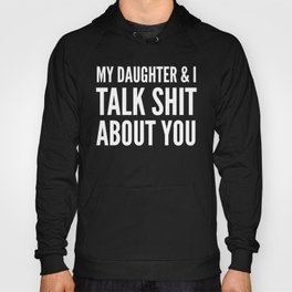 My Daughter & I Talk Shit About You (Black & White) Hoody