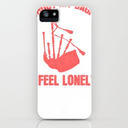 Without My Bagpipe I Feel Lonely iPhone Case