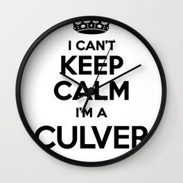 I cant keep calm I am a CULVER Wall Clock