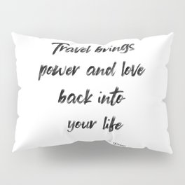Travel Brings Power and Love Back int your Life, Inspirational, Motivational, Travel Quote by Rumi Pillow Sham