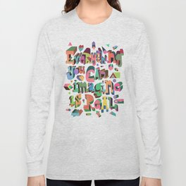 Everything You Can Imagine Long Sleeve T-shirt