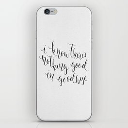 There's Nothing Good in Goodbye iPhone Skin