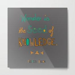 Wonder is the Seed of Knowledge Metal Print