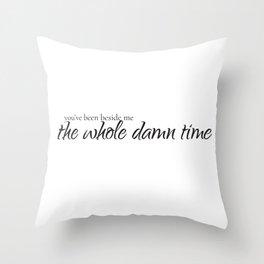 The Whole Damn Time Throw Pillow
